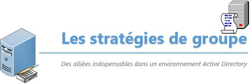 Zoom sur les stratégies de groupes (GPO)