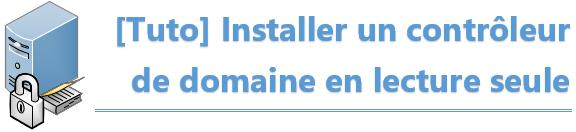 [Tuto] Installation d'un RODC sur un site distant
