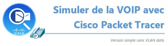 [Tuto] Simuler de la VOIP sur Cisco Packet Tracer (+ vidéo)