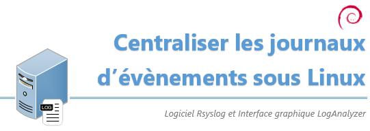 [Tuto] Centraliser les journaux d'événements Linux avec Rsyslog et LogAnalyzer (+ vidéo)