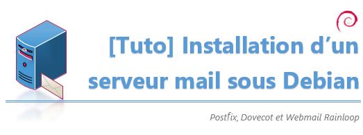 [Tuto] Déployer un serveur mail sous Debian avec Postfix et Dovecot