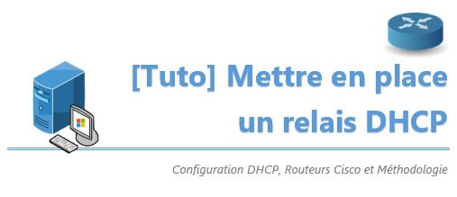[Tuto] Mettre en place un relais DHCP entre 2 réseaux