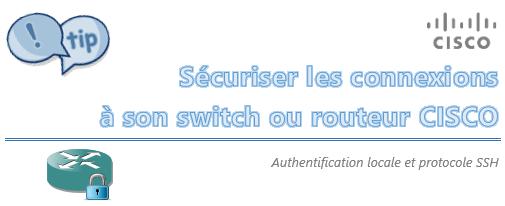 [Tips] Sécuriser les connexions à son Routeur/Switch Cisco