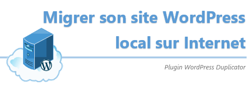 [Tuto] Migrer son site WordPress local vers un hébergeur en ligne [+vidéo]