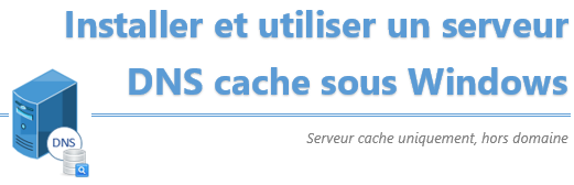 [Tuto] Installation d'un serveur DNS cache sous Windows