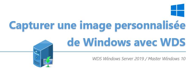 [Tuto] Capturer une image d'installation de Windows personnalisée avec le service WDS