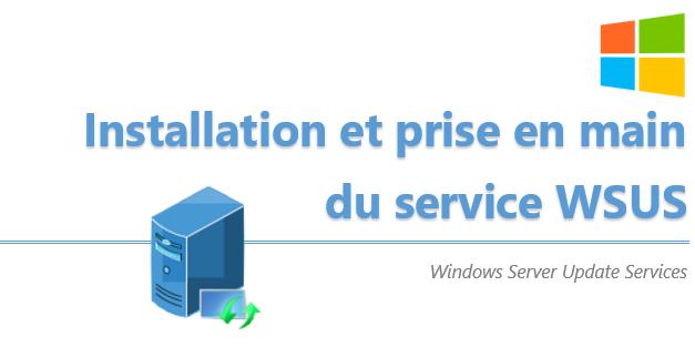 [Tuto] Installer, configurer et exploiter un serveur WSUS (+vidéo)